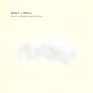Builttospill theresnothingwrongwithlove cover 900x900 300