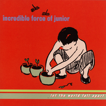 Incredibleforceofjunior lettheworldfallapart cover 900x900 300