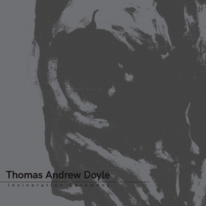 Thomasandrewdoyle incinerationceremony cover 3600x3600 300